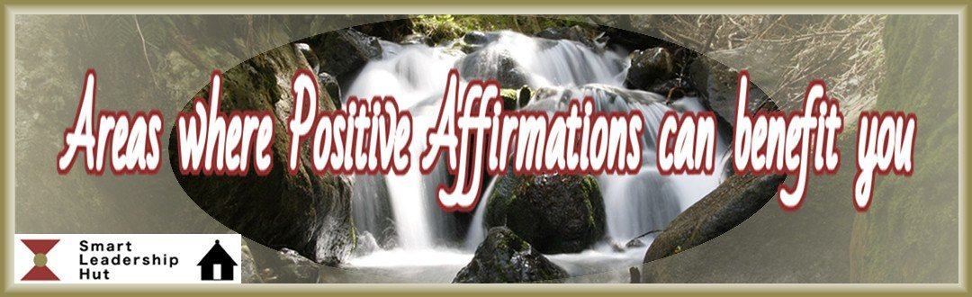 Areas where Positive Affirmations can benefit you