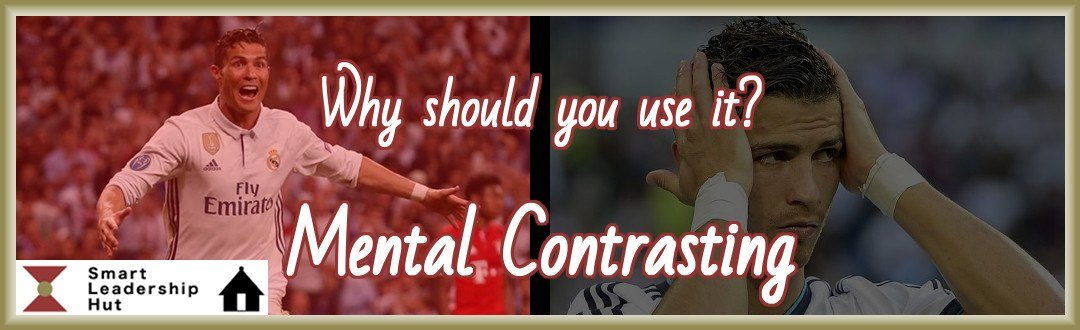 Why should you use Mental Contrasting