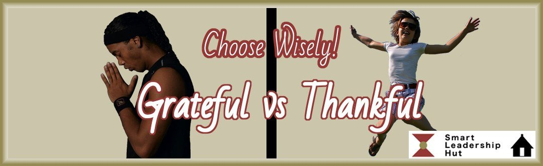 Choose wisely between Grateful vs Thankful