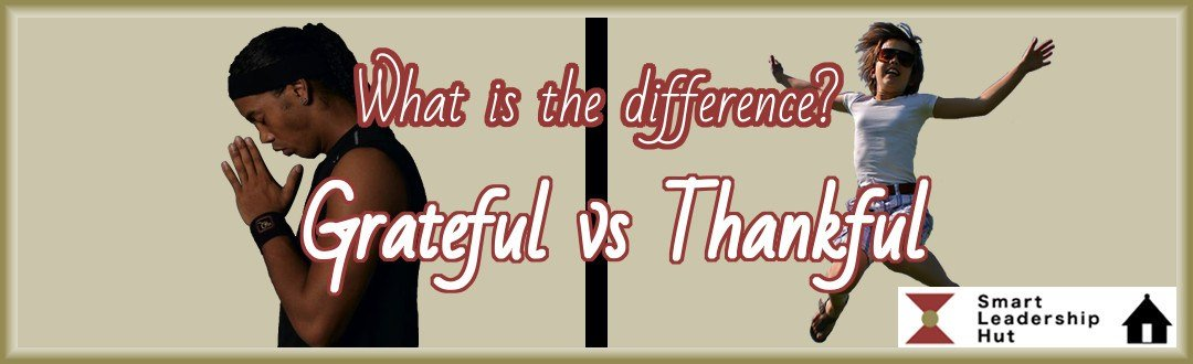 What is the difference between Grateful vs Thankful?