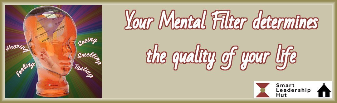 Mental filter determines the quality of your life