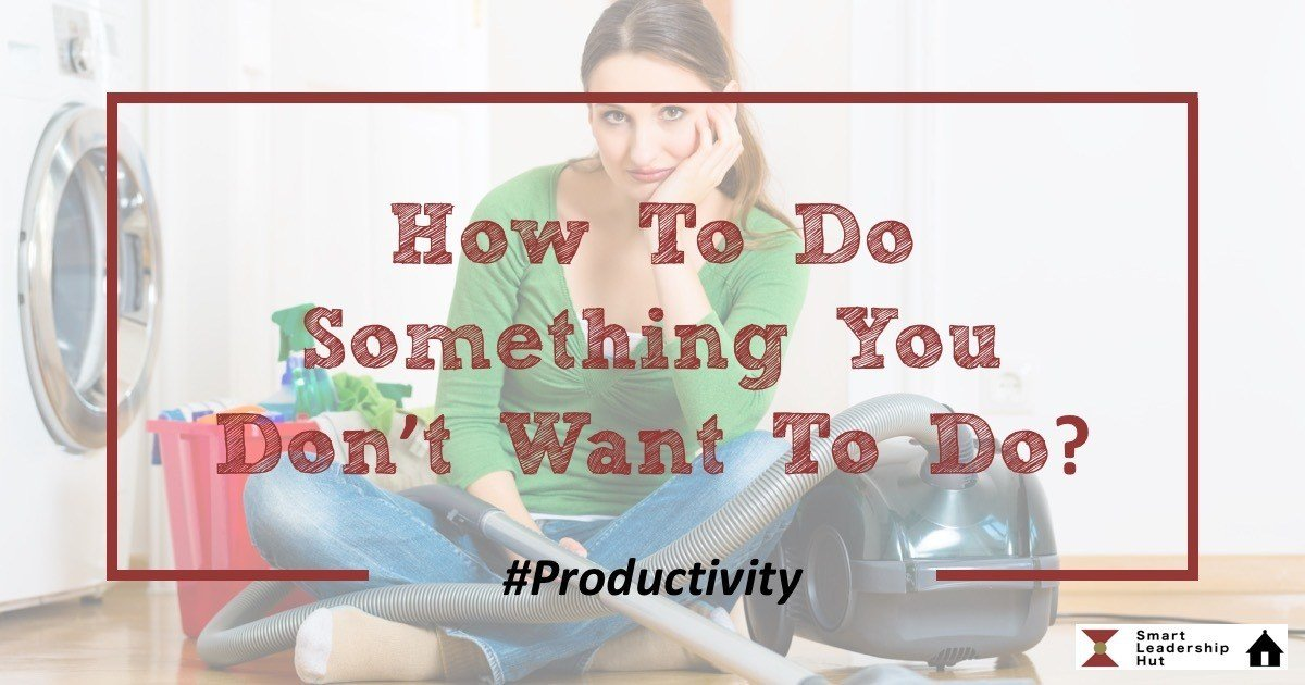 How to do something you don't want to do